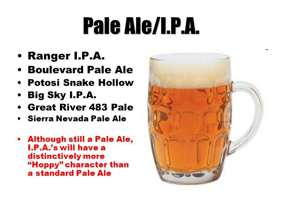 Pale Ale/I.P.A. Ranger I.P.A. Boulevard Pale Ale Potosi Snake Hollow Big Sky I.P.A. Great River 483 Pale Sierra Nevada Pale Ale Although still a Pale