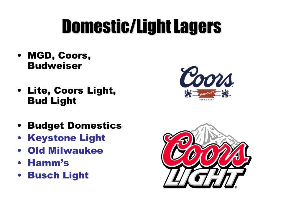 Domestic/Light Lagers MGD, Coors, Budweiser Lite, Coors Light, Bud Light Budget Domestics Keystone Light Old Milwaukee Hamm's Busch Light