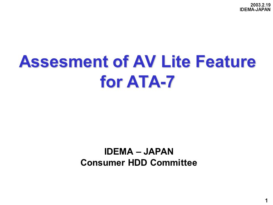 2003.2.19 IDEMA-JAPAN 1 Assesment of AV Lite Feature for ATA-7 Assesment of AV Lite Feature for ATA-7 IDEMA – JAPAN Consumer HDD Committee