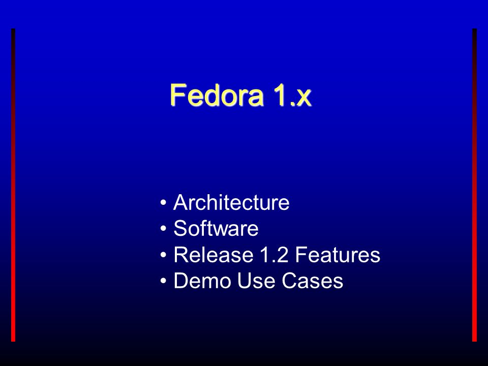 Fedora 1.x Architecture Software Release 1.2 Features Demo Use Cases