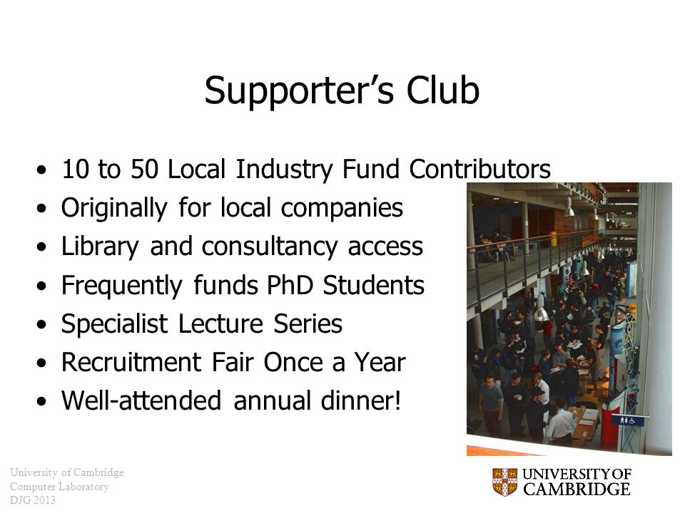 University of Cambridge Computer Laboratory DJG 2013 Supporter's Club 10 to 50 Local Industry Fund Contributors Originally for local companies Library