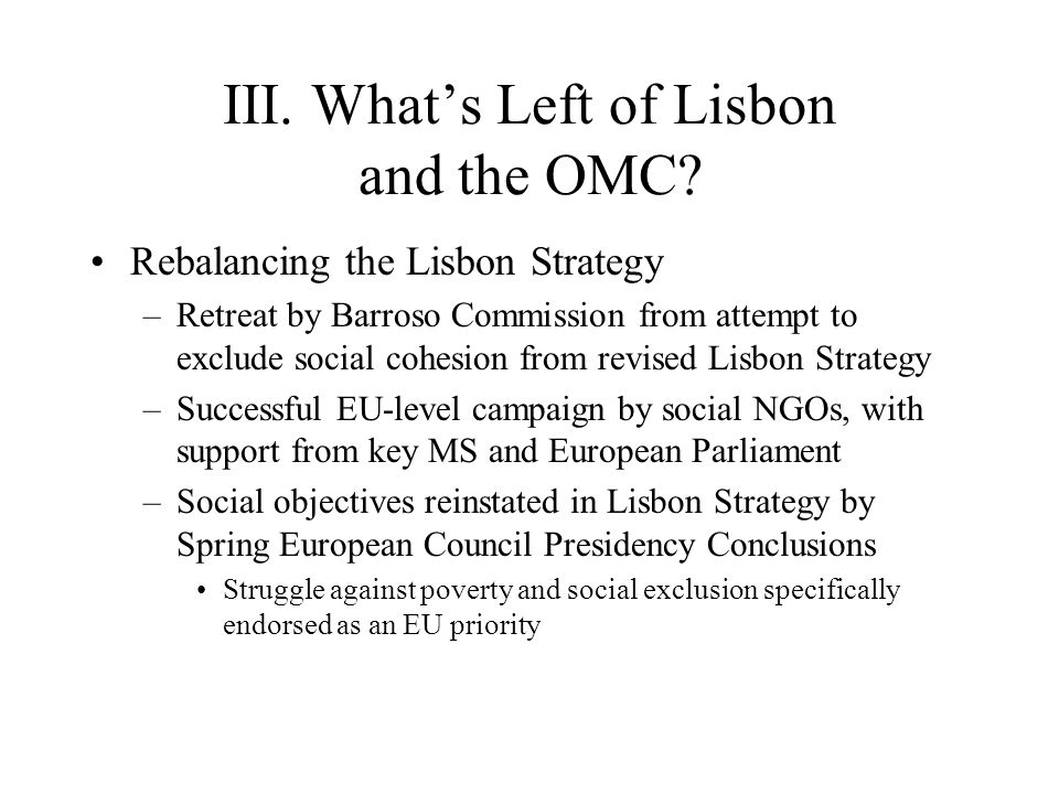 III. What's Left of Lisbon and the OMC? Rebalancing the Lisbon Strategy –Retreat by Barroso Commission from attempt to exclude social cohesion from re