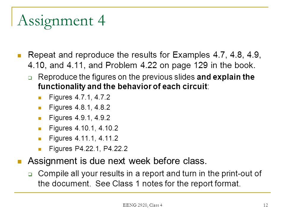 EENG 2920, Class 4 12 Assignment 4 Repeat and reproduce the results for Examples 4.7, 4.8, 4.9, 4.10, and 4.11, and Problem 4.22 on page 129 in the bo