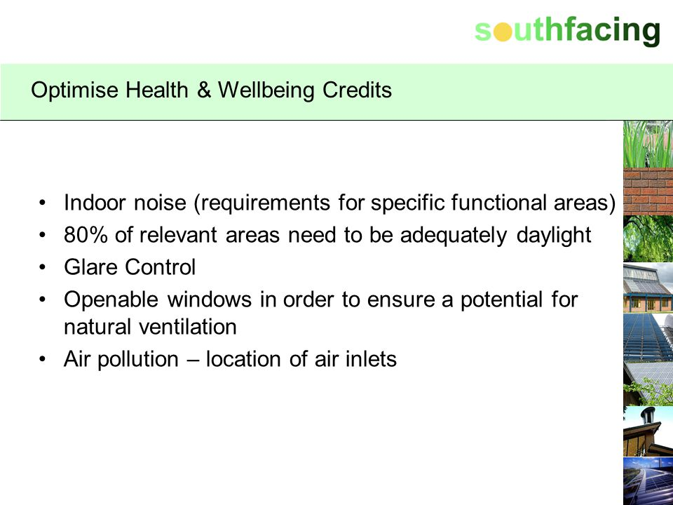Optimise Health & Wellbeing Credits Indoor noise (requirements for specific functional areas) 80% of relevant areas need to be adequately daylight Gla