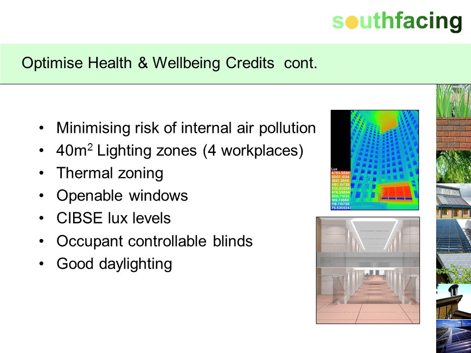 Optimise Health & Wellbeing Credits cont. Minimising risk of internal air pollution 40m 2 Lighting zones (4 workplaces) Thermal zoning Openable window
