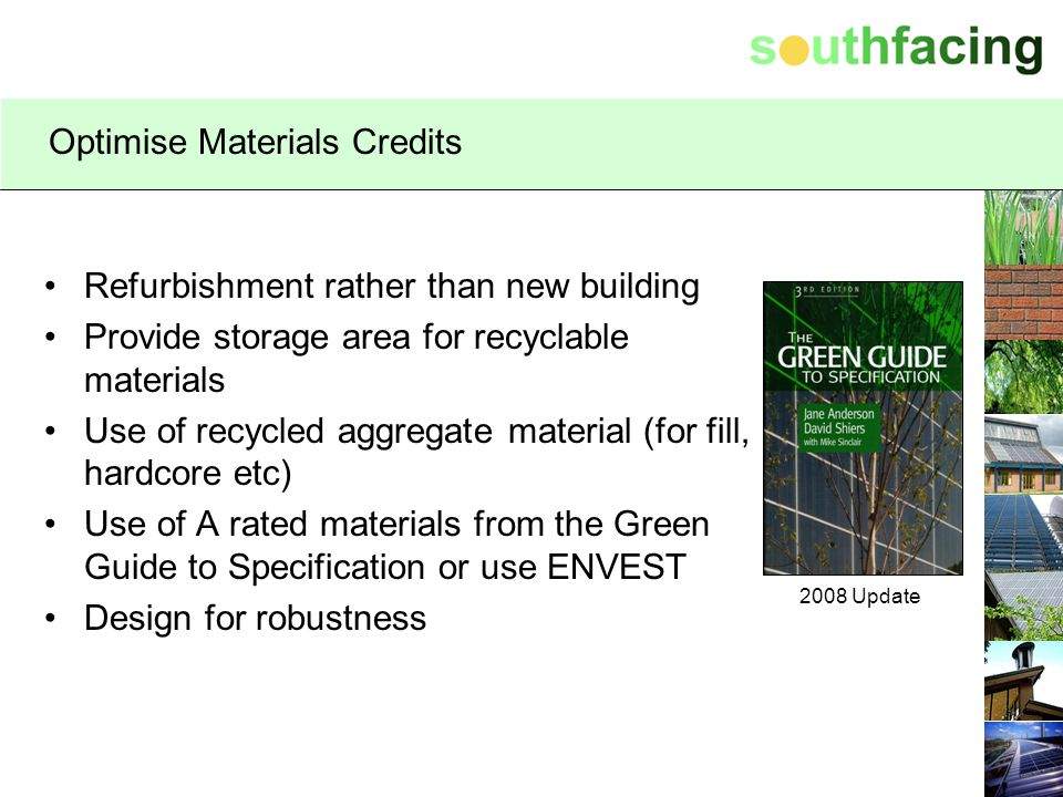 Optimise Materials Credits Refurbishment rather than new building Provide storage area for recyclable materials Use of recycled aggregate material (fo