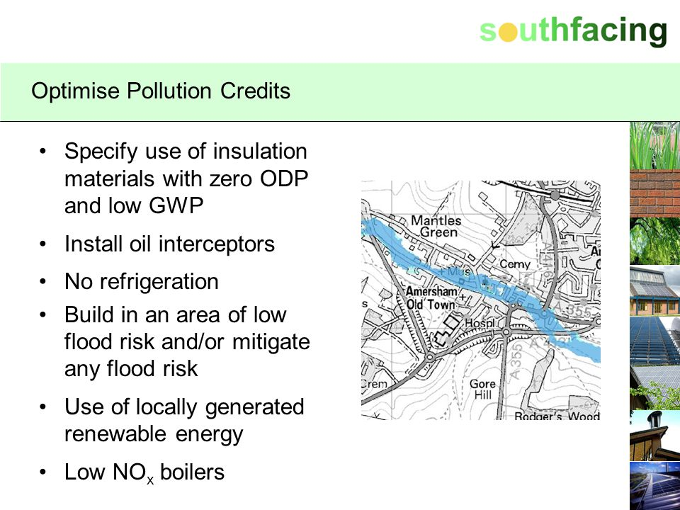 Optimise Pollution Credits Specify use of insulation materials with zero ODP and low GWP Install oil interceptors No refrigeration Build in an area of