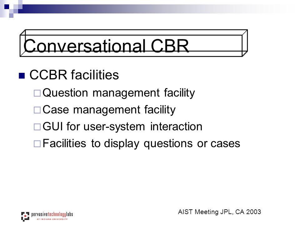 Conversational CBR CCBR facilities  Question management facility  Case management facility  GUI for user-system interaction  Facilities to display