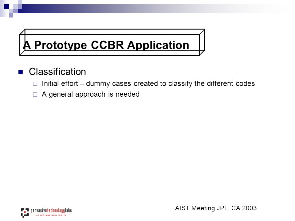 A Prototype CCBR Application Classification  Initial effort – dummy cases created to classify the different codes  A general approach is needed AIST