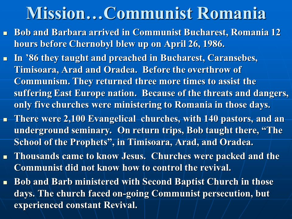 Mission…Communist Romania Bob and Barbara arrived in Communist Bucharest, Romania 12 hours before Chernobyl blew up on April 26, 1986. Bob and Barbara