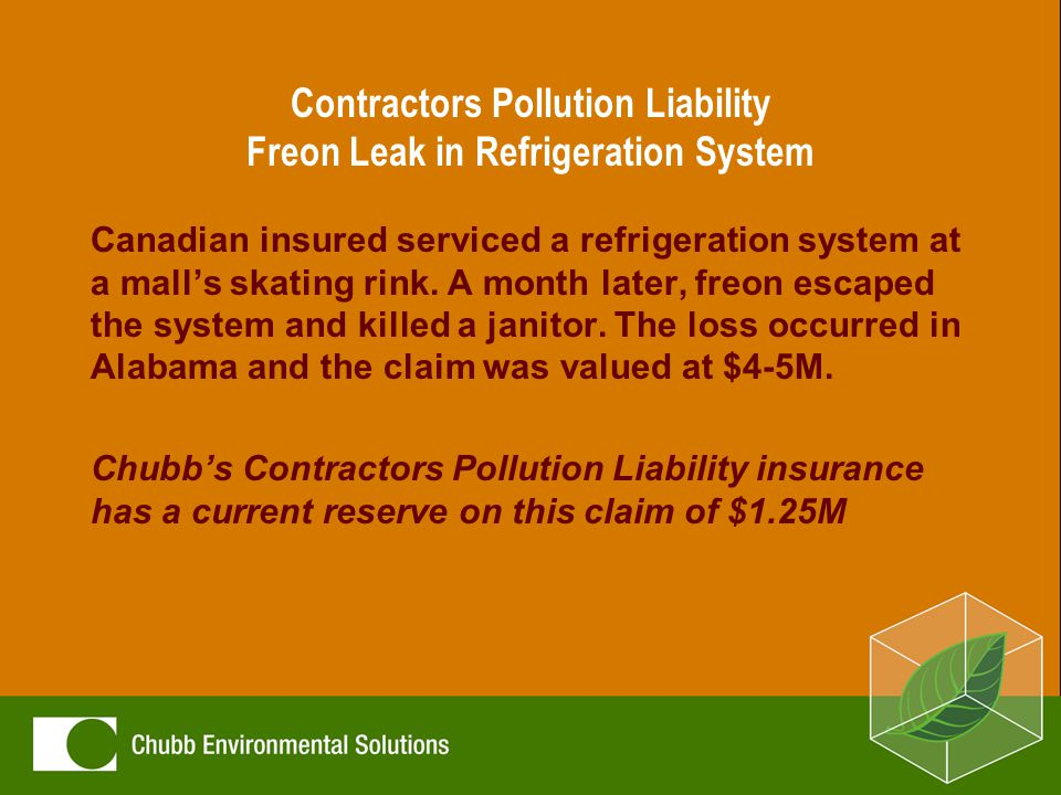 Contractors Pollution Liability Freon Leak in Refrigeration System Canadian insured serviced a refrigeration system at a mall's skating rink.