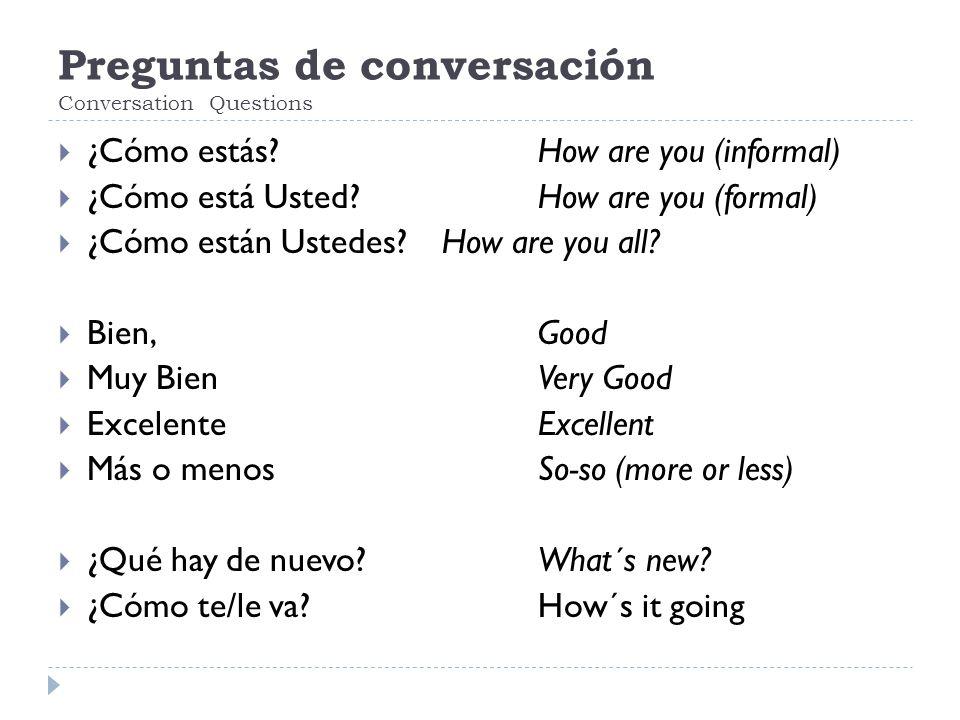 Preguntas de conversación Conversation Questions  ¿Cómo estás.