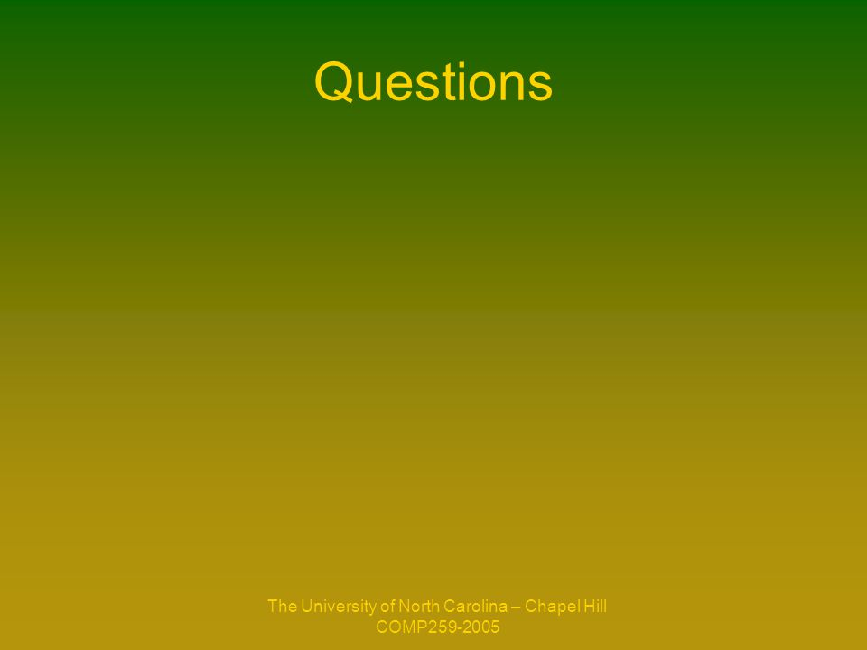 The University of North Carolina – Chapel Hill COMP259-2005 Questions
