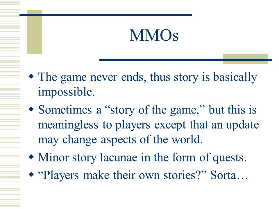 MMOs  The game never ends, thus story is basically impossible.