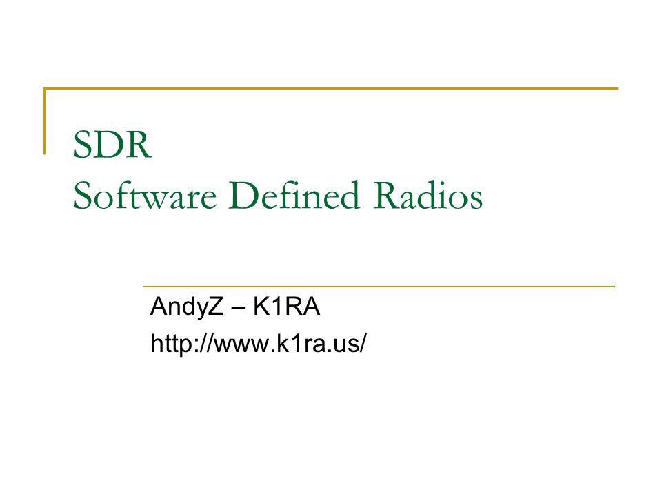 SDR Software Defined Radios AndyZ – K1RA http://www.k1ra.us/