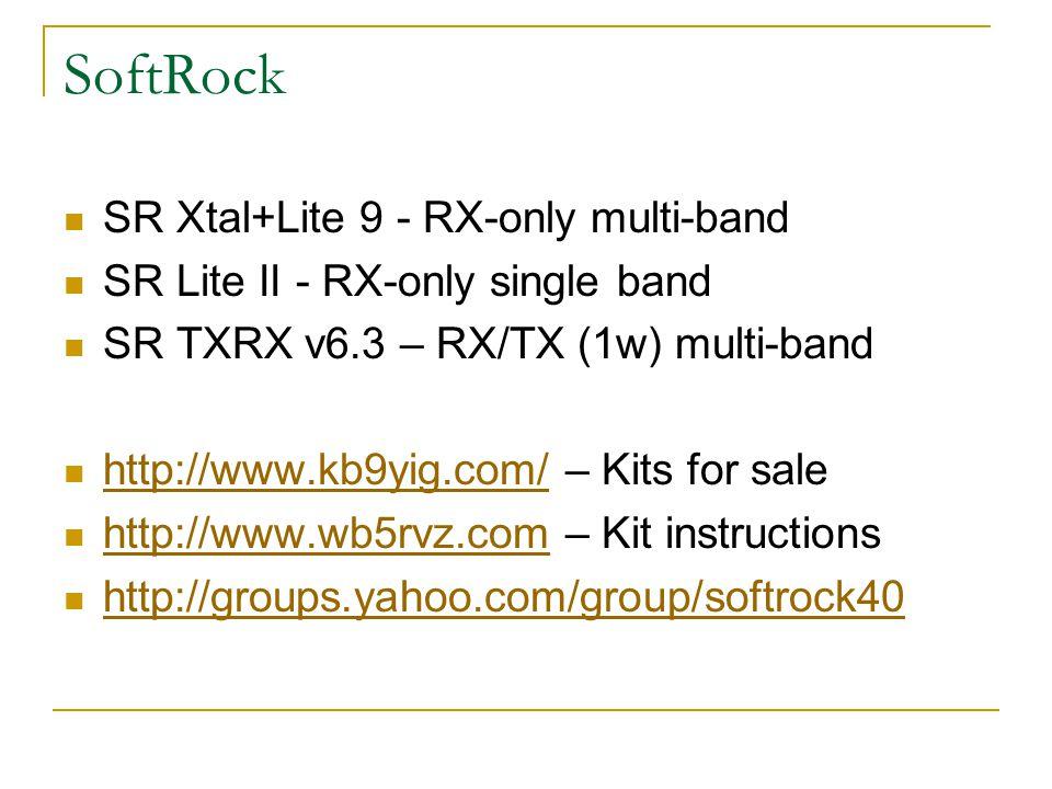 SoftRock SR Xtal+Lite 9 - RX-only multi-band SR Lite II - RX-only single band SR TXRX v6.3 – RX/TX (1w) multi-band http://www.kb9yig.com/ – Kits for s