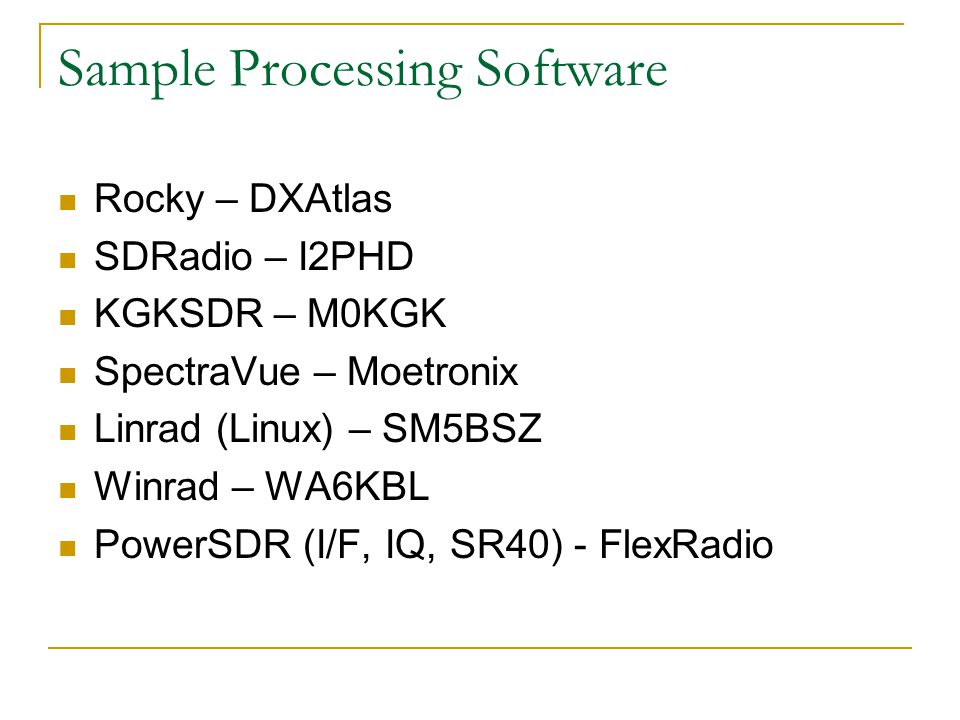 Sample Processing Software Rocky – DXAtlas SDRadio – I2PHD KGKSDR – M0KGK SpectraVue – Moetronix Linrad (Linux) – SM5BSZ Winrad – WA6KBL PowerSDR (I/F