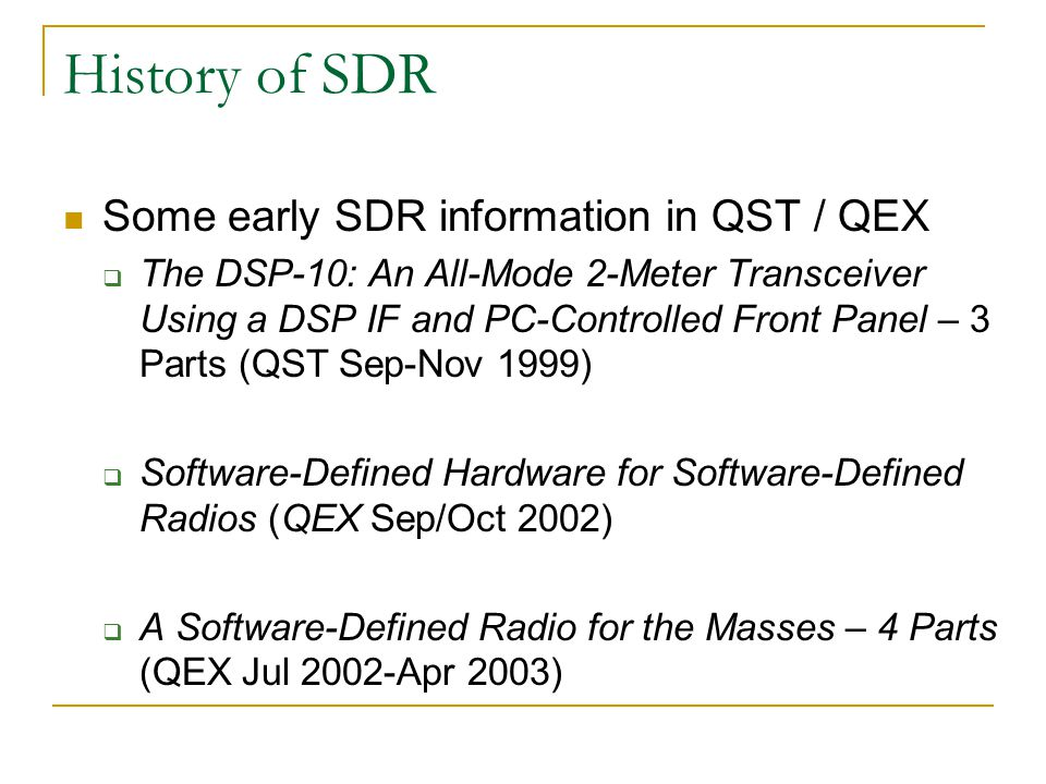 History of SDR Some early SDR information in QST / QEX  The DSP-10: An All-Mode 2-Meter Transceiver Using a DSP IF and PC-Controlled Front Panel – 3