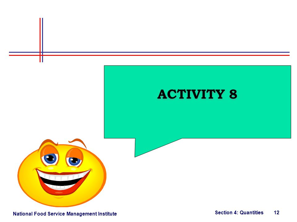 National Food Service Management Institute Section 4: Quantities 12 ACTIVITY 8