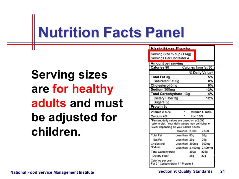 National Food Service Management Institute Section 9: Quality Standards 24 Serving sizes are for healthy adults and must be adjusted for children.