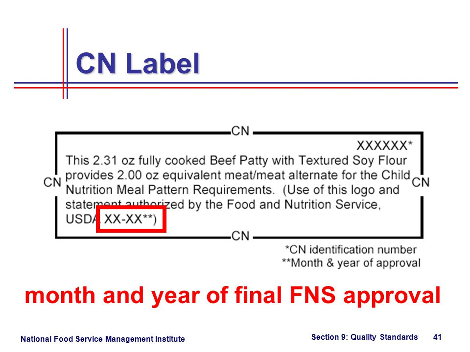 National Food Service Management Institute Section 9: Quality Standards 41 CN Label month and year of final FNS approval