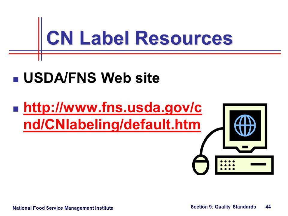 National Food Service Management Institute Section 9: Quality Standards 44 CN Label Resources USDA/FNS Web site http://www.fns.usda.gov/c nd/CNlabeling/default.htm http://www.fns.usda.gov/c nd/CNlabeling/default.htm