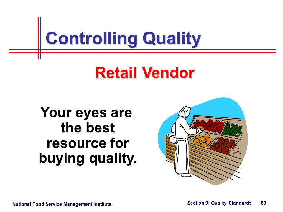 National Food Service Management Institute Section 9: Quality Standards 50 Your eyes are the best resource for buying quality.