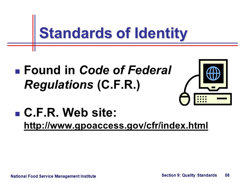National Food Service Management Institute Section 9: Quality Standards 58 Standards of Identity Found in Code of Federal Regulations (C.F.R.) C.F.R.