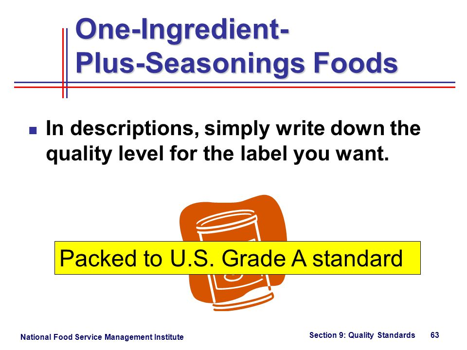 National Food Service Management Institute Section 9: Quality Standards 63 One-Ingredient- Plus-Seasonings Foods In descriptions, simply write down the quality level for the label you want.