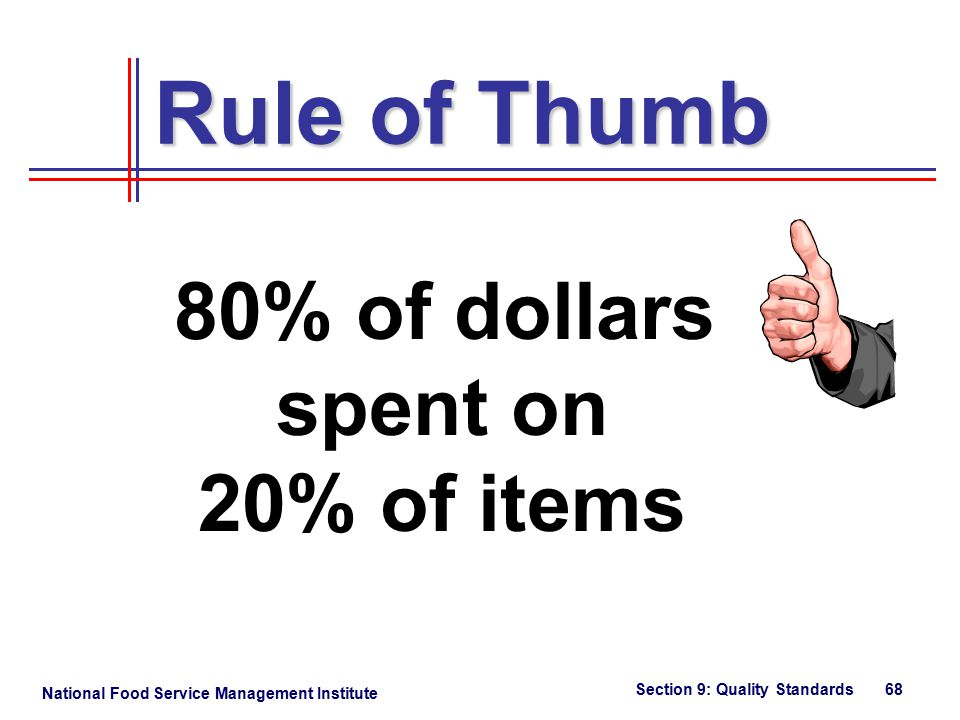 National Food Service Management Institute Section 9: Quality Standards 68 80% of dollars spent on 20% of items Rule of Thumb