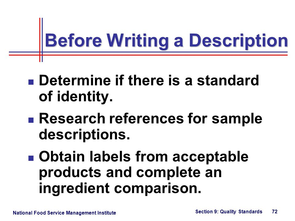 National Food Service Management Institute Section 9: Quality Standards 72 Before Writing a Description Determine if there is a standard of identity.