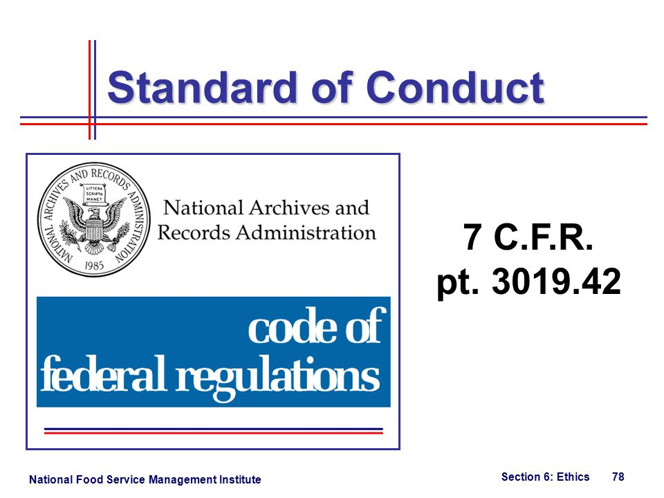 National Food Service Management Institute Section 6: Ethics 78 Standard of Conduct 7 C.F.R.