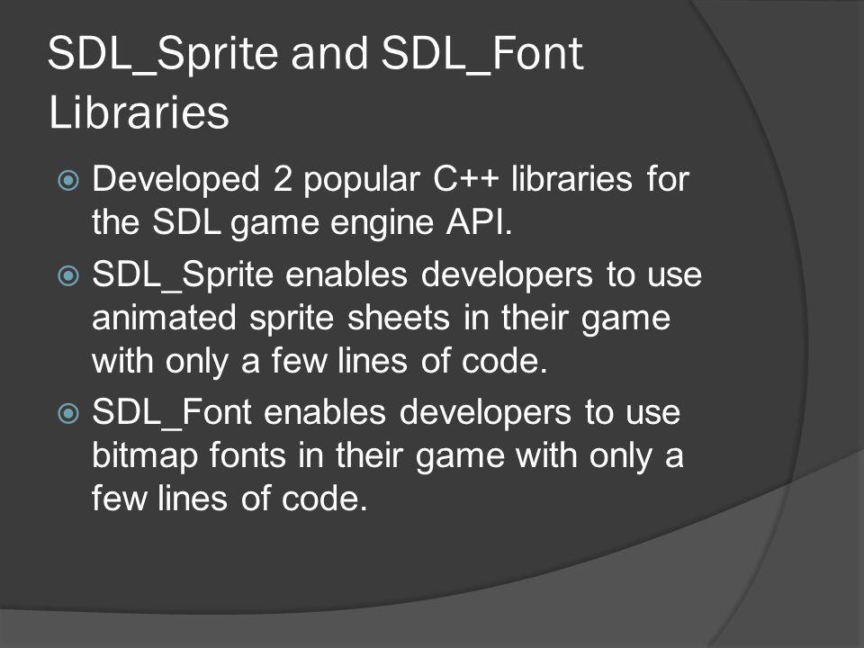 SDL_Sprite and SDL_Font Libraries  Developed 2 popular C++ libraries for the SDL game engine API.