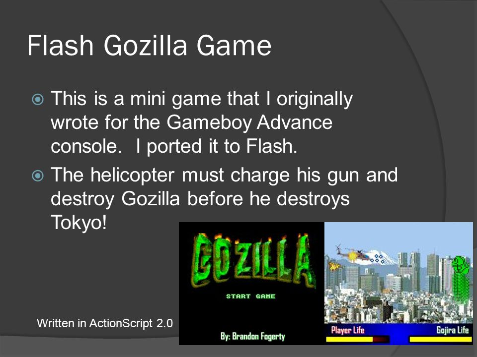Flash Gozilla Game  This is a mini game that I originally wrote for the Gameboy Advance console.