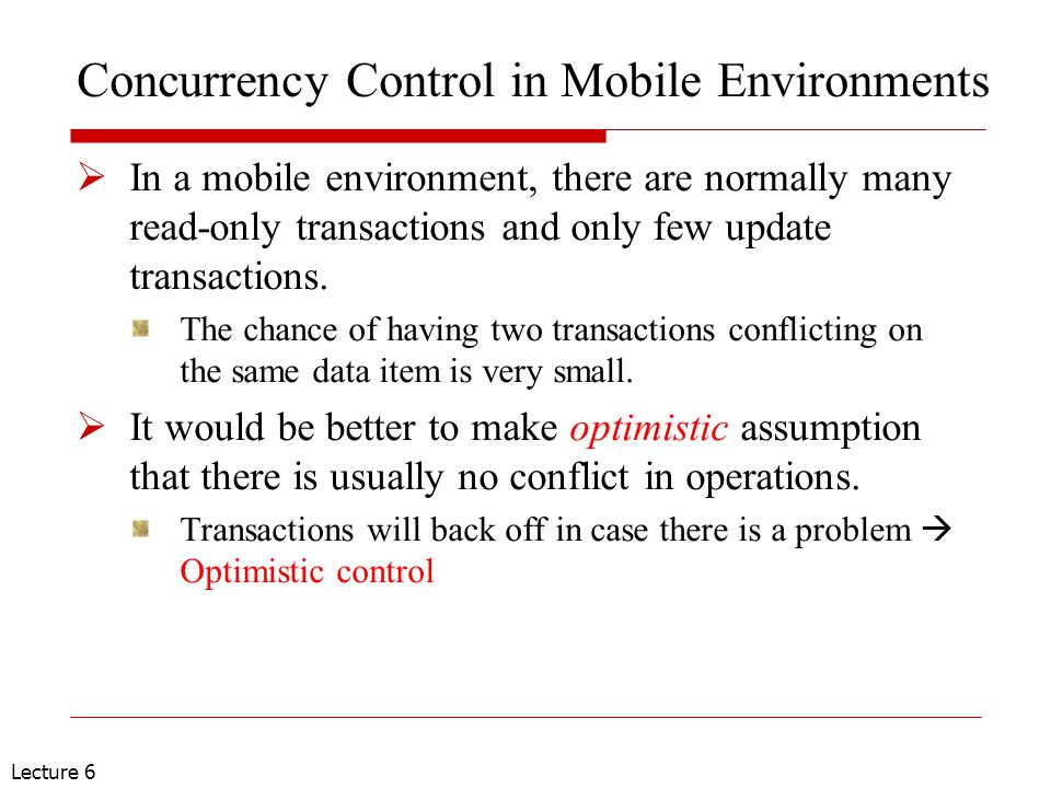 Lecture 6 Concurrency Control in Mobile Environments  In a mobile environment, there are normally many read-only transactions and only few update tra