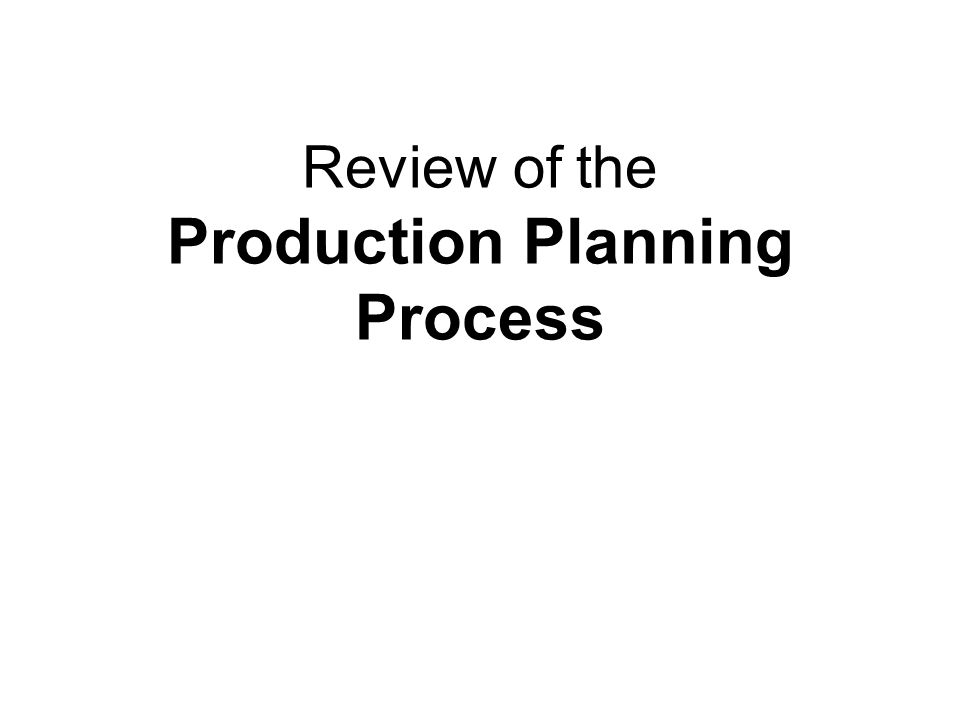 Review of the Production Planning Process