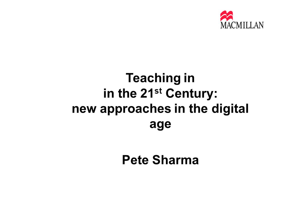 Teaching in in the 21 st Century: new approaches in the digital age Pete Sharma alumni Sao Paolo July 2011
