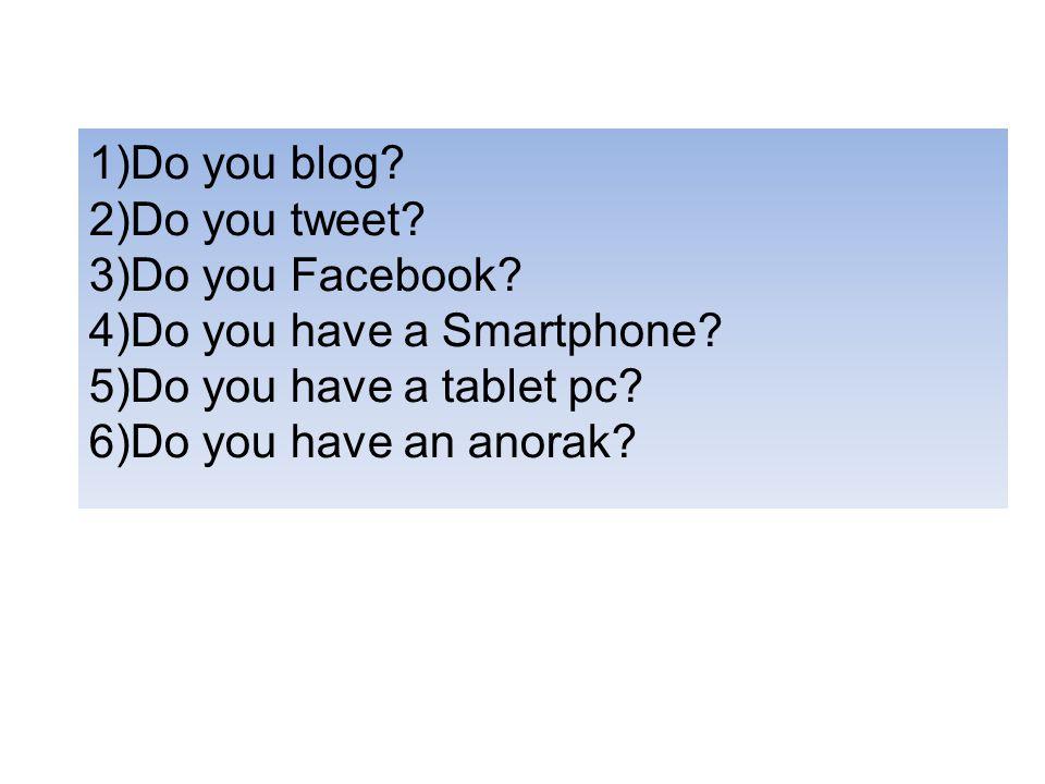 1)Do you blog. 2)Do you tweet. 3)Do you Facebook.