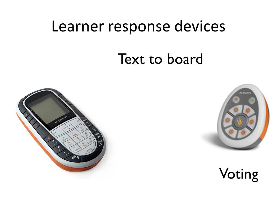 Learner response devices Text to board Voting