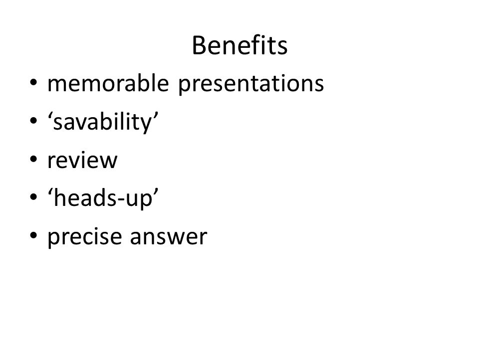 Benefits memorable presentations 'savability' review 'heads-up' precise answer