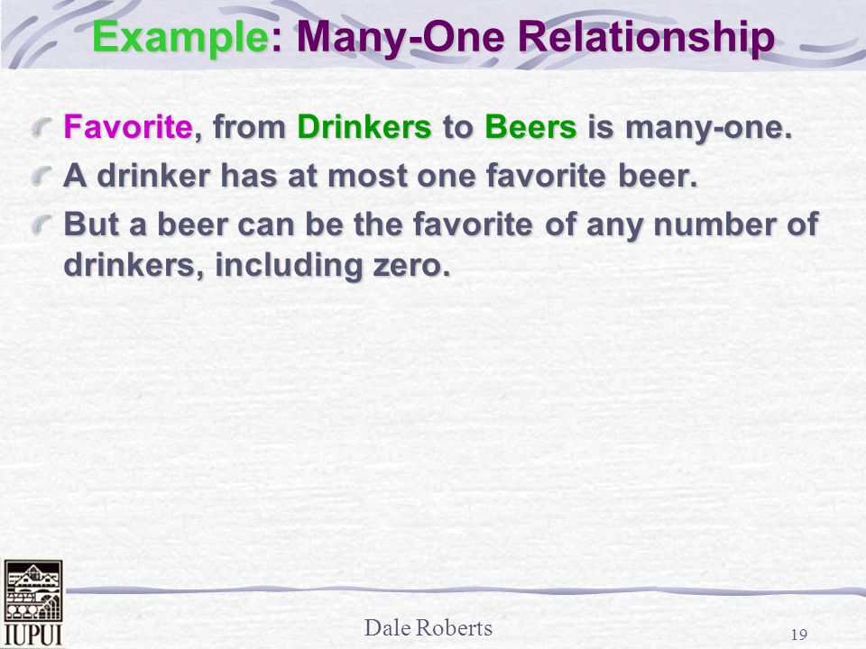 Dale Roberts 19 Example: Many-One Relationship Favorite, from Drinkers to Beers is many-one.