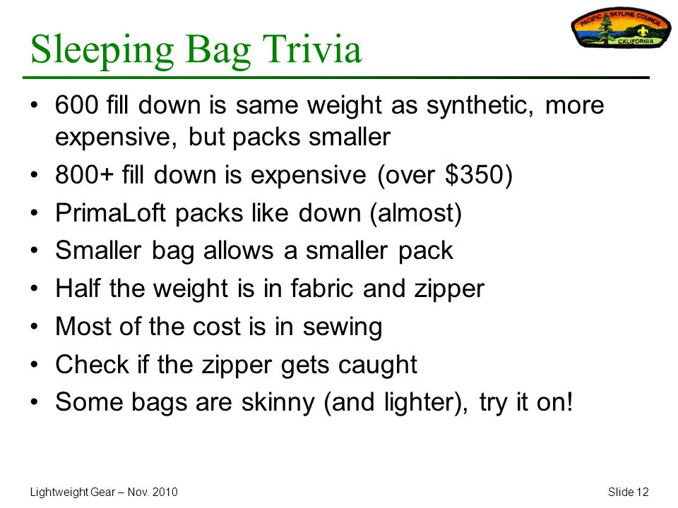 Lightweight Gear – Nov. 2010Slide 12 Sleeping Bag Trivia 600 fill down is same weight as synthetic, more expensive, but packs smaller 800+ fill down i
