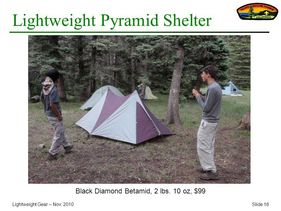 Lightweight Gear – Nov. 2010Slide 16 Lightweight Pyramid Shelter Black Diamond Betamid, 2 lbs.