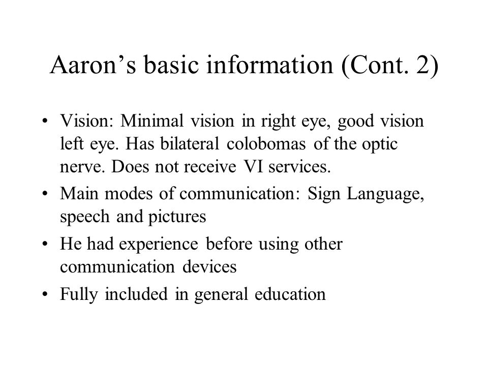 Aaron's basic information (Cont.2) Vision: Minimal vision in right eye, good vision left eye.