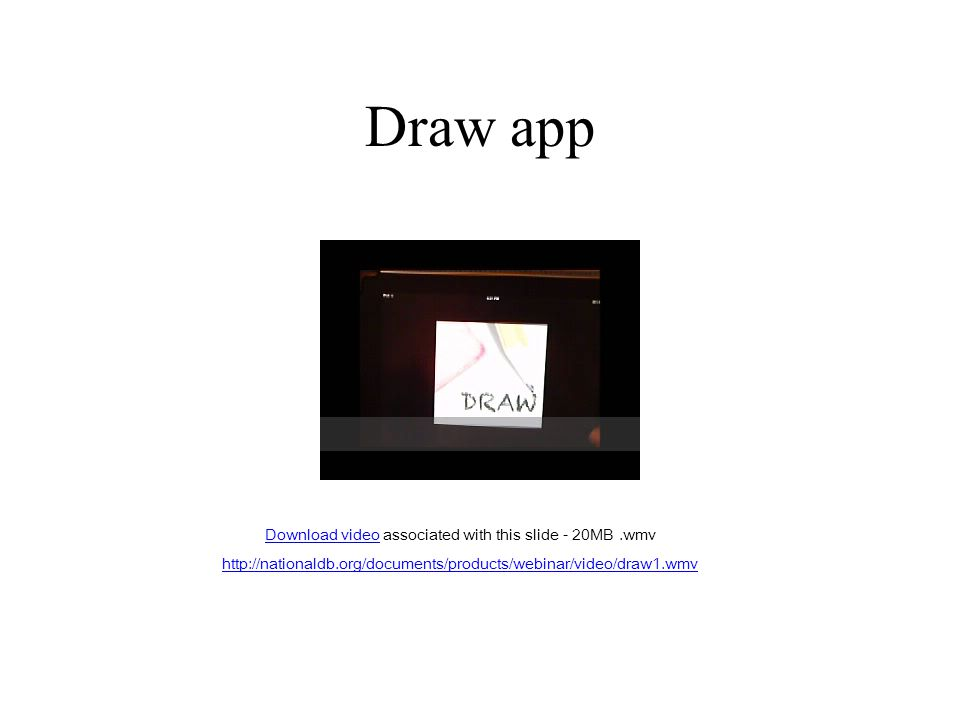 Draw app Download videoDownload video associated with this slide - 20MB.wmv http://nationaldb.org/documents/products/webinar/video/draw1.wmv