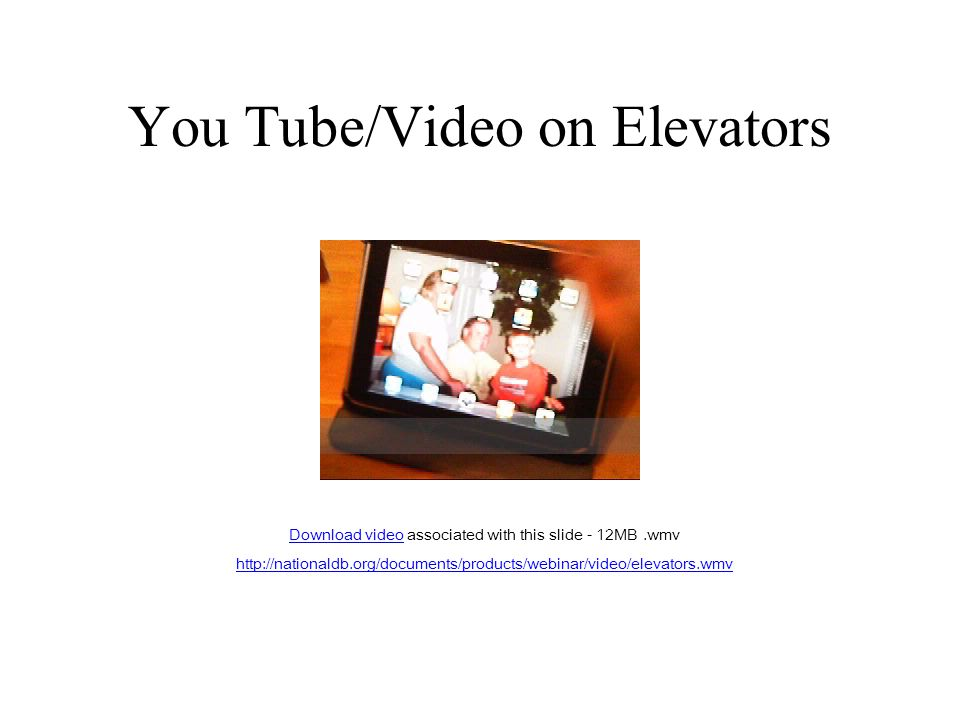 You Tube/Video on Elevators Download videoDownload video associated with this slide - 12MB.wmv http://nationaldb.org/documents/products/webinar/video/