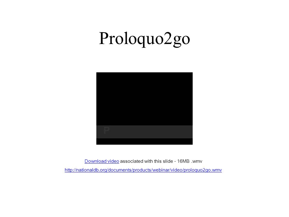 Proloquo2go Download videoDownload video associated with this slide - 16MB.wmv http://nationaldb.org/documents/products/webinar/video/proloquo2go.wmv