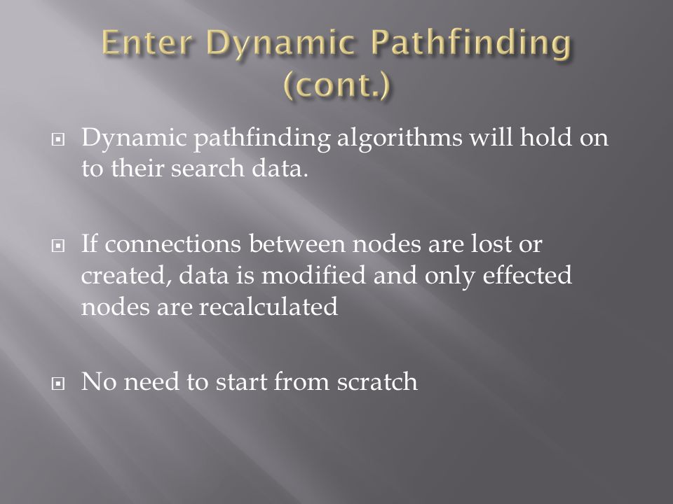  Dynamic pathfinding algorithms will hold on to their search data.
