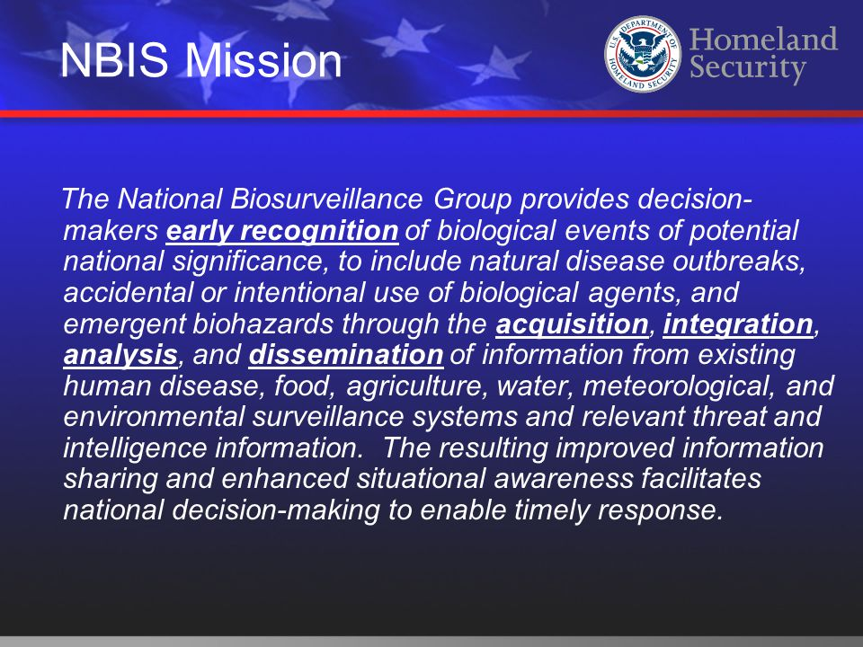 NBIS Mission The National Biosurveillance Group provides decision- makers early recognition of biological events of potential national significance, t