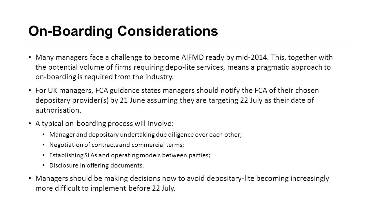 On-Boarding Considerations Many managers face a challenge to become AIFMD ready by mid-2014.